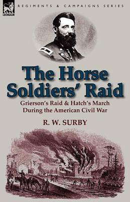 The Horse Soldiers' Raid: Grierson's Raid & Hatch's March During the American Civil War (Paperback)