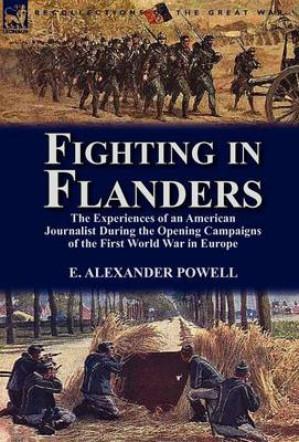Fighting in Flanders: The Experiences of an American Journalist During the Opening Campaigns of the First World War in Europe (Hardback)