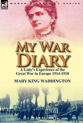 My War Diary: A Lady's Experience of the Great War in Europe 1914-1918 (Hardback)