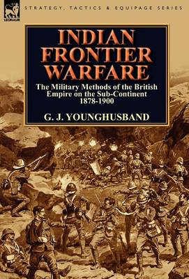 Indian Frontier Warfare: The Military Methods of the British Empire on the Sub-Continent 1878-1900 (Hardback)