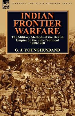 Indian Frontier Warfare: The Military Methods of the British Empire on the Sub-Continent 1878-1900 (Paperback)