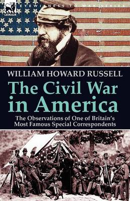 The Civil War in America: The Observations of One of Britain's Most Famous Special Correspondents (Paperback)