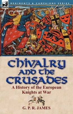 Chivalry and the Crusades: A History of the European Knights at War (Paperback)