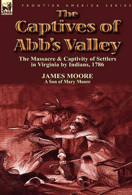 The Captives of Abb's Valley: the Massacre & Captivity of Settlers in Virginia by Indians, 1786 (Hardback)