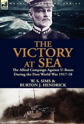 The Victory at Sea: The Allied Campaign Against U-Boats During the First World War 1917-18 (Hardback)