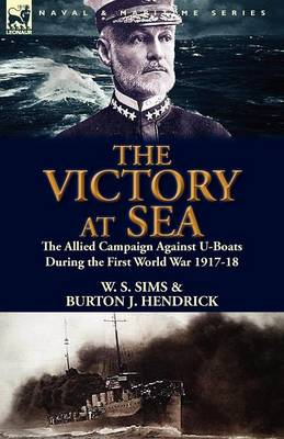 The Victory at Sea: The Allied Campaign Against U-Boats During the First World War 1917-18 (Paperback)