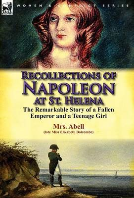 Recollections of Napoleon at St. Helena: The Remarkable Story of a Fallen Emperor and a Teenage Girl (Hardback)