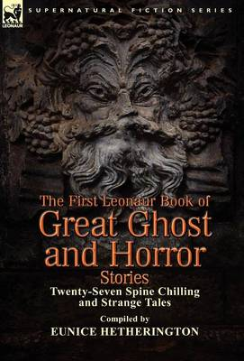 The First Leonaur Book of Great Ghost and Horror Stories: Twenty-Seven Spine Chilling and Strange Tales (Hardback)