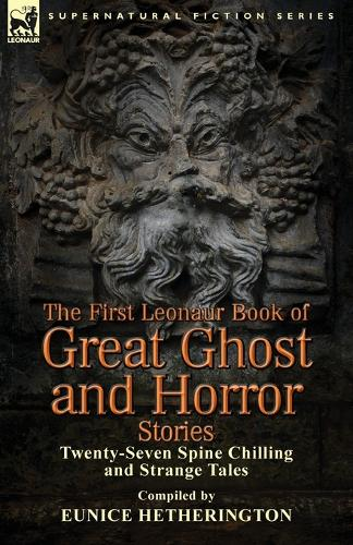 The First Leonaur Book of Great Ghost and Horror Stories: Twenty-Seven Spine Chilling and Strange Tales (Paperback)