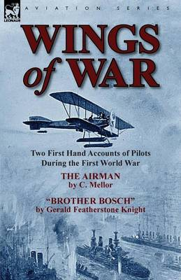 Wings of War: Two First Hand Accounts of Pilots During the First World War-The Airman by C. Mellor and Brother Bosch by Gerald Feath (Paperback)