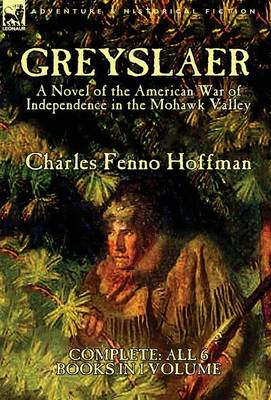 Greyslaer: A Novel of the American War of Independence in the Mohawk Valley-Complete-All 6 Books in 1 Volume (Hardback)