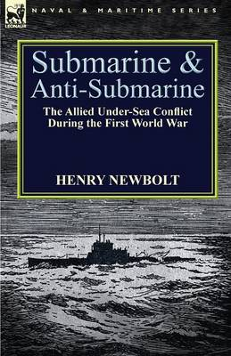 Submarine and Anti-Submarine: The Allied Under-Sea Conflict During the First World War (Paperback)