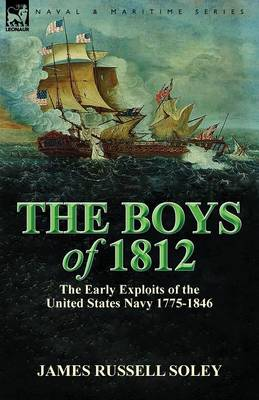 The Boys of 1812: The Early Exploits of the United States Navy 1775-1846 (Paperback)