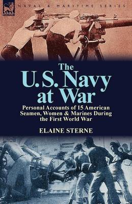 The U. S. Navy at War: Personal Accounts of 15 American Seamen, Women & Marines During the First World War (Paperback)