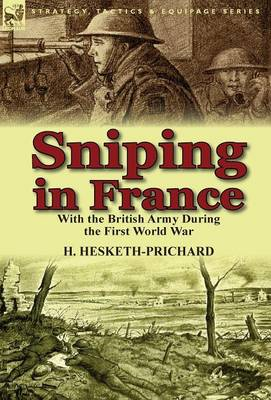 Sniping in France: With the British Army During the First World War (Hardback)