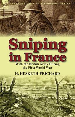 Sniping in France: With the British Army During the First World War (Paperback)