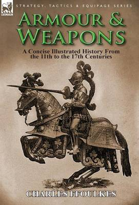 Armour & Weapons: A Concise Illustrated History from the 11th to the 17th Centuries (Hardback)