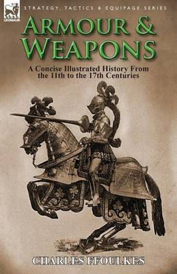 Armour & Weapons: A Concise Illustrated History from the 11th to the 17th Centuries (Paperback)