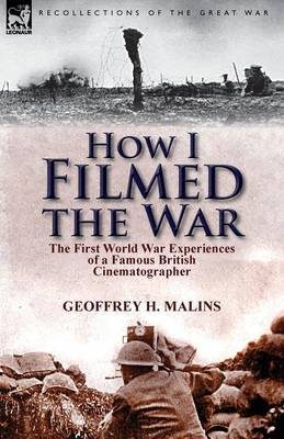 How I Filmed the War: The First World War Experiences of a Famous British Cinematographer (Paperback)