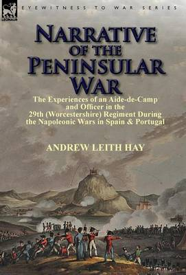 Narrative of the Peninsular War: The Experiences of an Aide-De-Camp and Officer in the 29th (Worcestershire) Regiment During the Napoleonic Wars in Sp (Hardback)