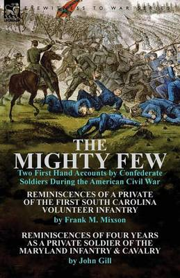 The Mighty Few: Two First Hand Accounts by Confederate Soldiers During the American Civil War-Reminiscences of a Private of the First (Paperback)
