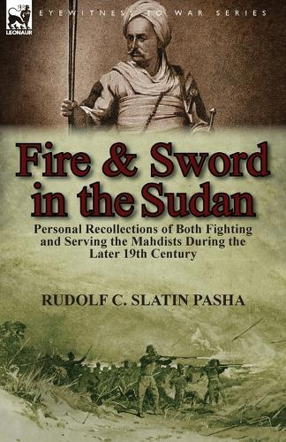 Fire and Sword in the Sudan: Personal Recollections of Both Fighting and Serving the Mahdists During the Later 19th Century (Paperback)