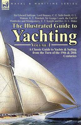 The Illustrated Guide to Yachting-Volume 1: A Classic Guide to Yachts & Sailing from the Turn of the 19th & 20th Centuries (Paperback)