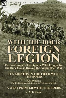 With the Boer Foreign Legion: Two Accounts of Foreigners Who Fought for the Boer Cause During the Anglo-Boer War (Hardback)