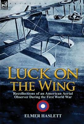 Luck on the Wing: Recollections of an American Aerial Observer During the First World War (Hardback)