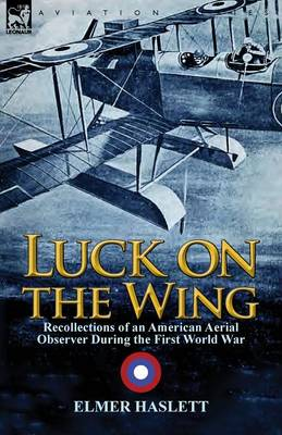 Luck on the Wing: Recollections of an American Aerial Observer During the First World War (Paperback)