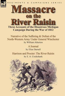 Massacre on the River Raisin: Three Accounts of the Disastrous Michigan Campaign During the War of 1812 (Hardback)