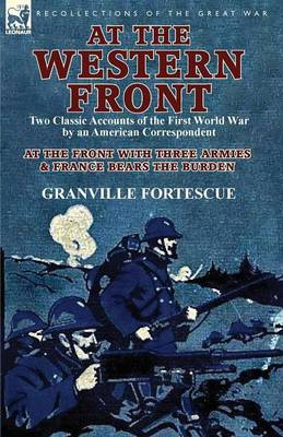 At the Western Front: Two Classic Accounts of the First World War by an American Correspondent-At the Front with Three Armies & France Bears (Paperback)