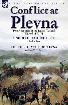 Conflict at Plevna: Two Accounts of the Russo-Turkish War of 1877-78 (Paperback)