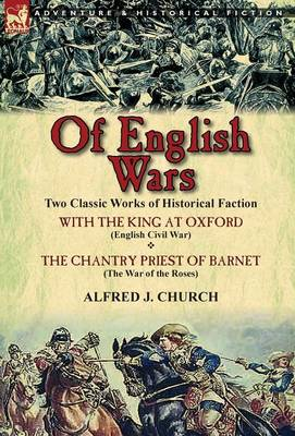 Of English Wars: Two Classic Works of Historical Faction-With the King at Oxford (English Civil War) & the Chantry Priest of Barnet (Th (Hardback)