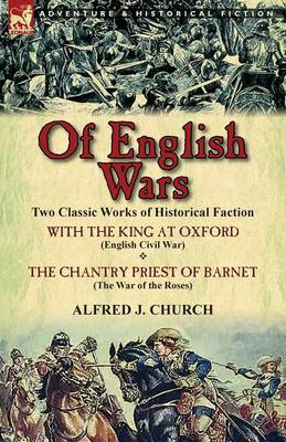 Of English Wars: Two Classic Works of Historical Faction-With the King at Oxford (English Civil War) & the Chantry Priest of Barnet (Th (Paperback)