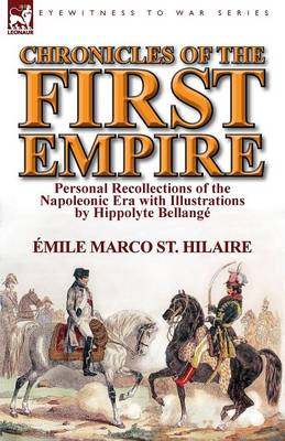 Chronicles of the First Empire: Personal Recollections of the Napoleonic Era with Illustrations by Hippolyte Bellange (Paperback)