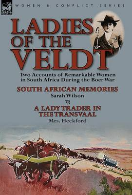Ladies of the Veldt: Two Accounts of Remarkable Women in South Africa During the Boer War-South African Memories by Sarah Wilson & a Lady T (Hardback)