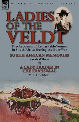 Ladies of the Veldt: Two Accounts of Remarkable Women in South Africa During the Boer War-South African Memories by Sarah Wilson & a Lady T (Paperback)