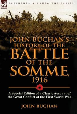 John Buchan's History of the Battle of the Somme, 1916: A Special Edition of a Classic Account of the Great Conflict of the First World War (Hardback)