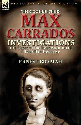 The Collected Max Carrados Investigations: The Cases of the Renowned Blind Edwardian Detective (Paperback)
