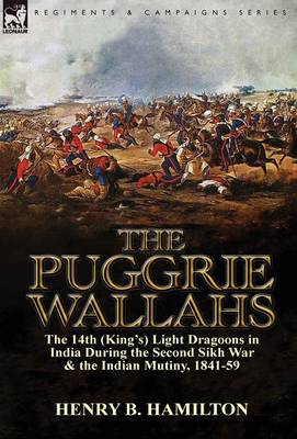 The Puggrie Wallahs: The 14th (King's) Light Dragoons in India During the Second Sikh War and in the Indian Mutiny, 1841-59 (Hardback)
