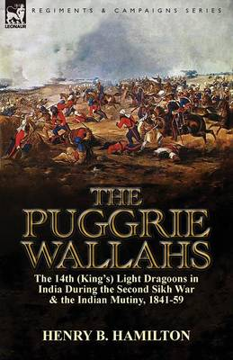 The Puggrie Wallahs: The 14th (King's) Light Dragoons in India During the Second Sikh War and in the Indian Mutiny, 1841-59 (Paperback)