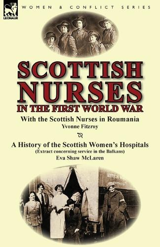 Scottish Nurses in the First World War: With the Scottish Nurses in Roumania by Yvonne Fitzroy & a History of the Scottish Women's Hospitals (Extract (Paperback)