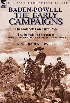 Baden-Powell: The Early Campaigns-The Downfall of Prempeh, a Diary of Life with the Native Levy in Ashanti, 1895-6 & the Matabele CA (Hardback)