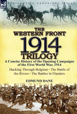 The Western Front, 1914 Trilogy: A Concise History of the Opening Campaigns of the First World War, 1914-Hacking Through Belgium, the Battle of the Ri (Hardback)