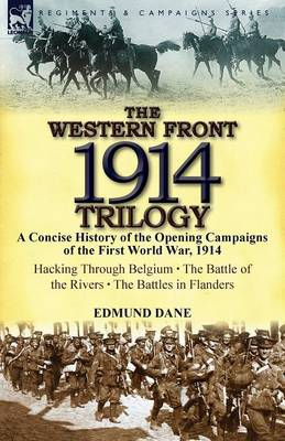 The Western Front, 1914 Trilogy: A Concise History of the Opening Campaigns of the First World War, 1914-Hacking Through Belgium, the Battle of the Ri (Paperback)