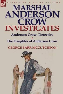 Marshal Anderson Crow Investigates: Anderson Crow, Detective & the Daughter of Anderson Crow (Hardback)