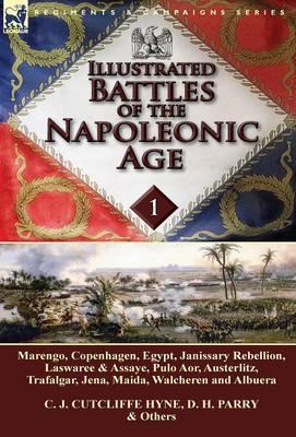Illustrated Battles of the Napoleonic Age-Volume 1: Marengo, Copenhagen, Egypt, Janissary Rebellion, Laswaree & Assaye, Pulo Aor, Austerlitz, Trafalgar, Jena, Maida, Walcheren and Albuera (Hardback)