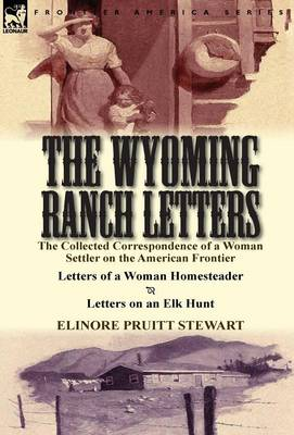 The Wyoming Ranch Letters: The Collected Correspondence of a Woman Settler on the American Frontier-Letters of a Woman Homesteader & Letters on a (Hardback)