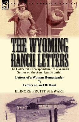 The Wyoming Ranch Letters: The Collected Correspondence of a Woman Settler on the American Frontier-Letters of a Woman Homesteader & Letters on a (Paperback)